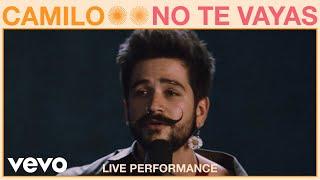 Camilo - No Te Vayas (Live Performance)   Vevo