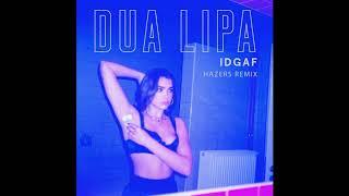 Dua Lipa - IDGAF (Hazers Remix)